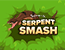 Serpent Smash